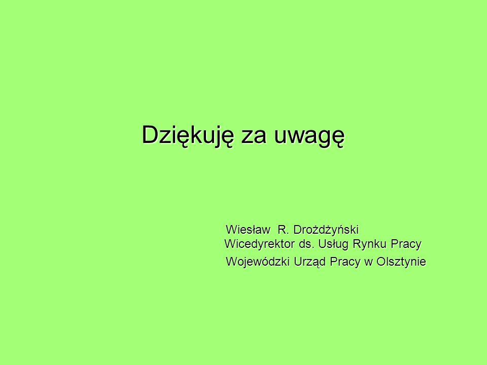 Dziękuję za uwagę Wiesław R. Drożdżyński Wicedyrektor ds. Usług Rynku Pracy.