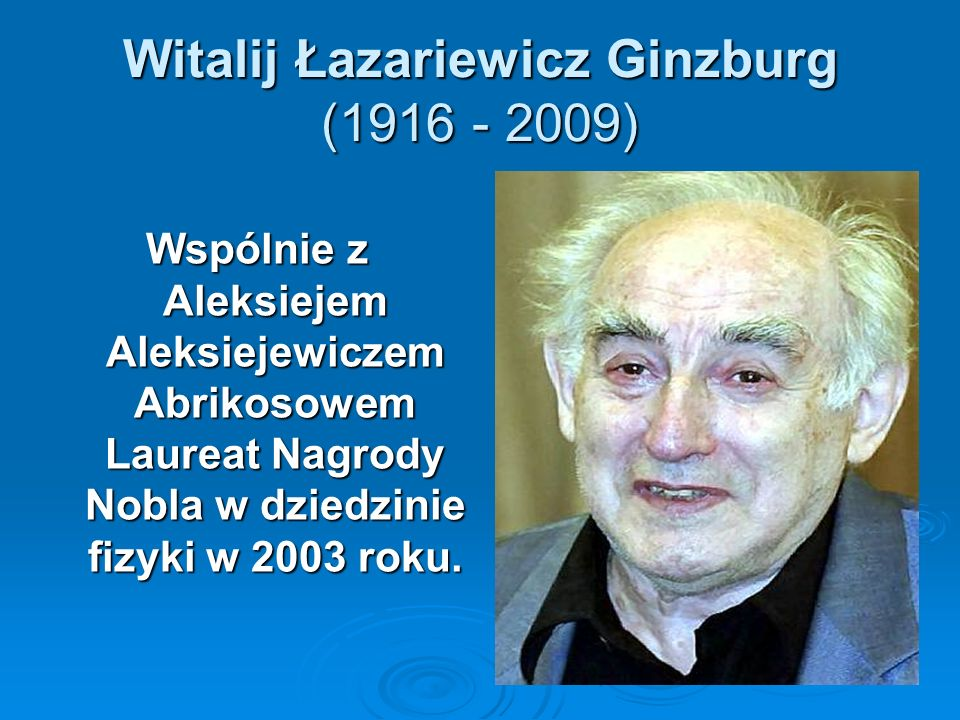 Witalij Łazariewicz Ginzburg (1916 - 2009)