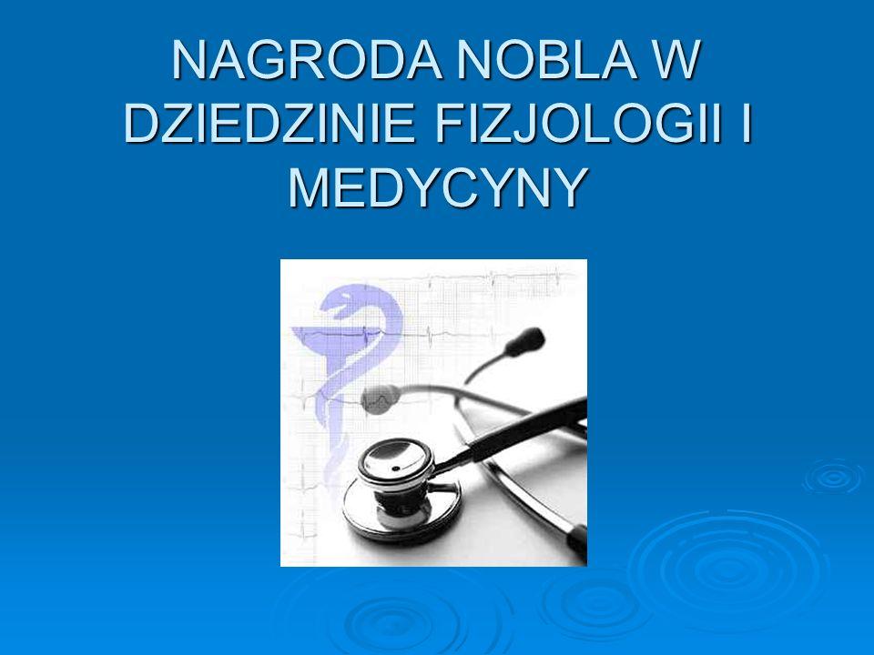 NAGRODA NOBLA W DZIEDZINIE FIZJOLOGII I MEDYCYNY