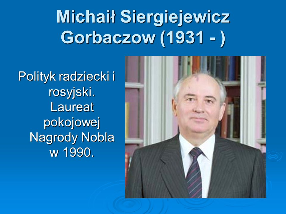Michaił Siergiejewicz Gorbaczow (1931 - )