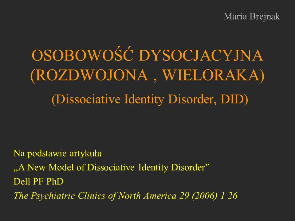 Maria Brejnak OSOBOWOŚĆ DYSOCJACYJNA (ROZDWOJONA , WIELORAKA) (Dissociative Identity Disorder, DID)
