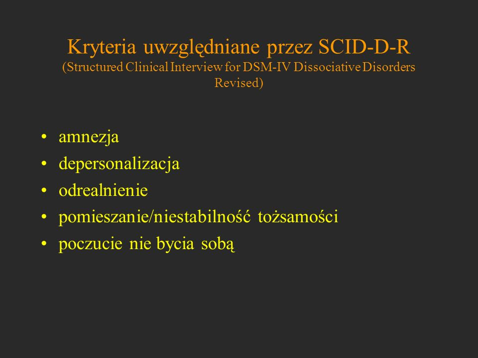 Kryteria uwzględniane przez SCID-D-R (Structured Clinical Interview for DSM-IV Dissociative Disorders Revised)