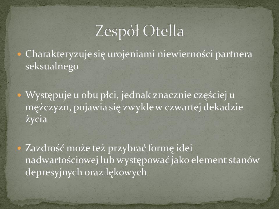 Zespół Otella Charakteryzuje się urojeniami niewierności partnera seksualnego.