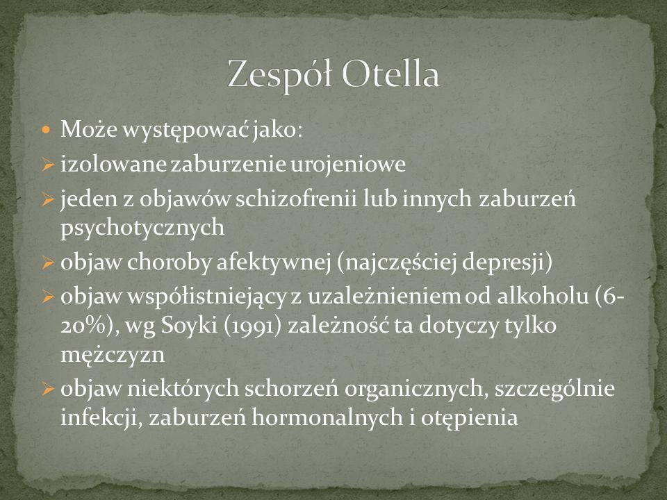 Zespół Otella Może występować jako: izolowane zaburzenie urojeniowe