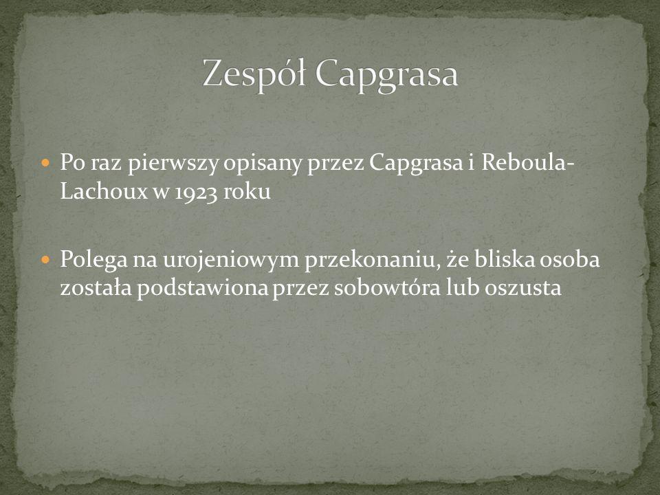 Zespół Capgrasa Po raz pierwszy opisany przez Capgrasa i Reboula- Lachoux w 1923 roku.