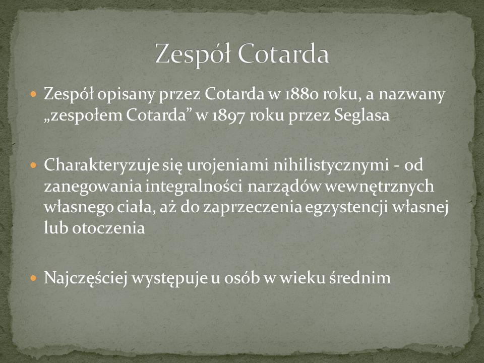 """Zespół CotardaZespół opisany przez Cotarda w 1880 roku, a nazwany """"zespołem Cotarda w 1897 roku przez Seglasa."""