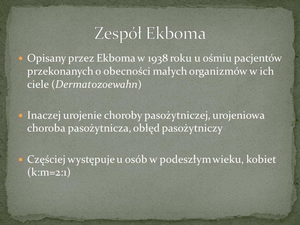 Zespół Ekboma Opisany przez Ekboma w 1938 roku u ośmiu pacjentów przekonanych o obecności małych organizmów w ich ciele (Dermatozoewahn)