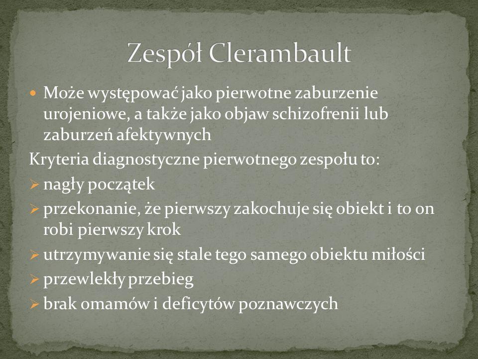 Zespół Clerambault Może występować jako pierwotne zaburzenie urojeniowe, a także jako objaw schizofrenii lub zaburzeń afektywnych.