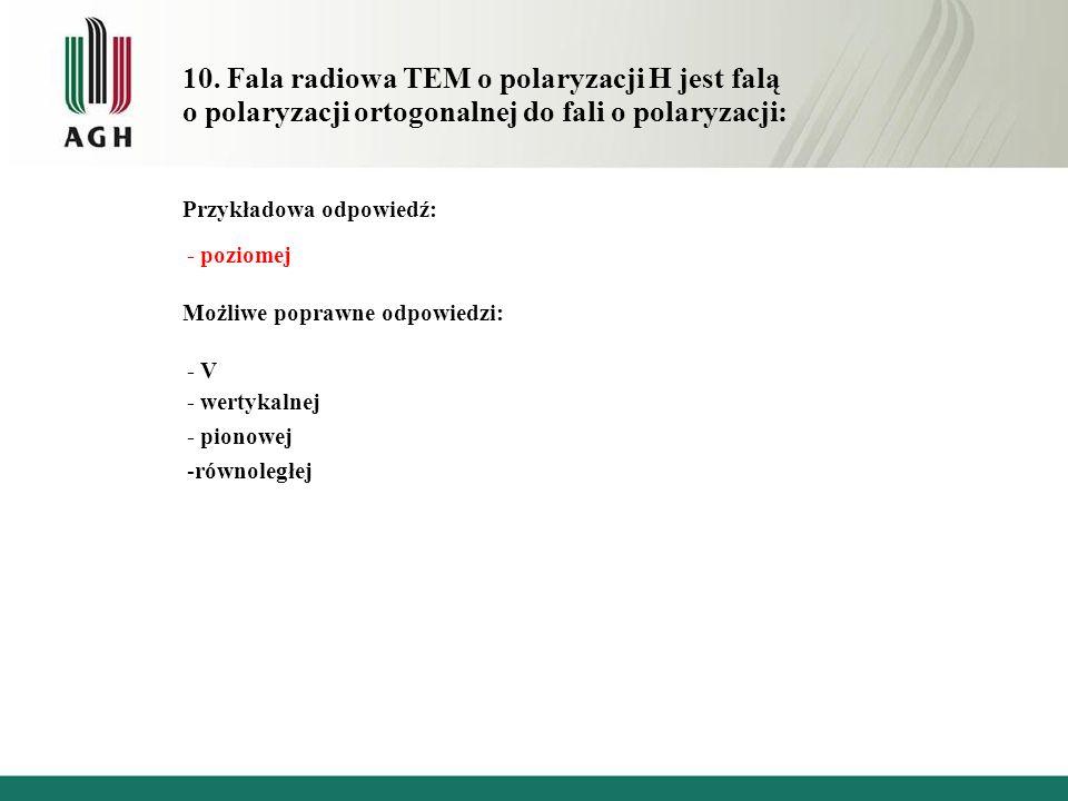 10. Fala radiowa TEM o polaryzacji H jest falą