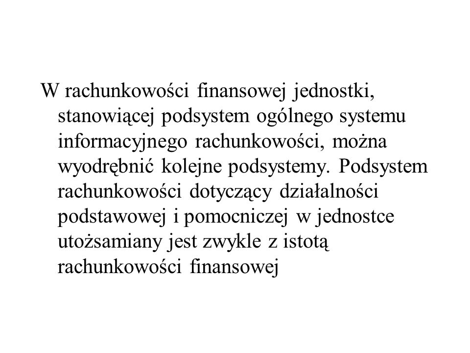 W rachunkowości finansowej jednostki, stanowiącej podsystem ogólnego systemu informacyjnego rachunkowości, można wyodrębnić kolejne podsystemy.