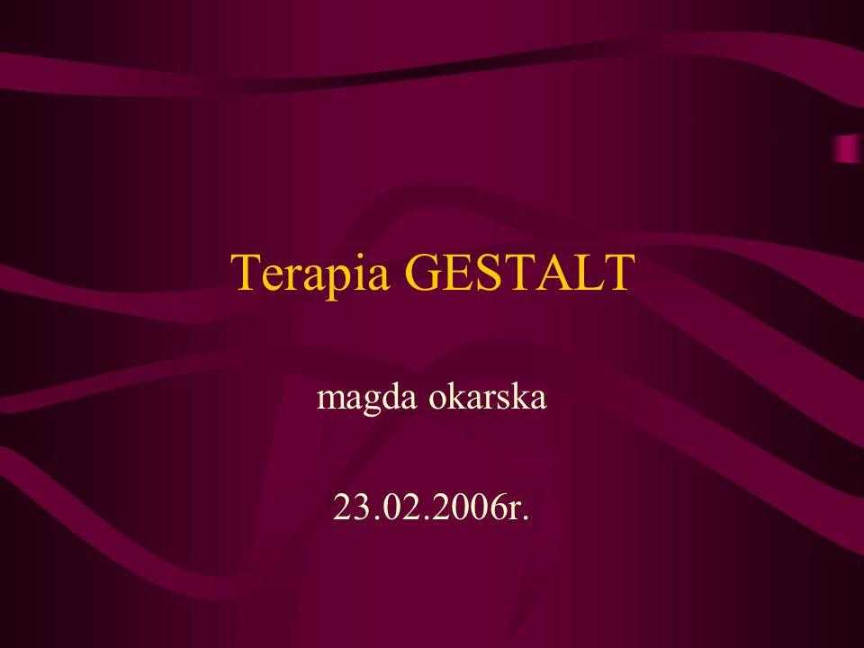 Terapia GESTALT magda okarska 23.02.2006r.