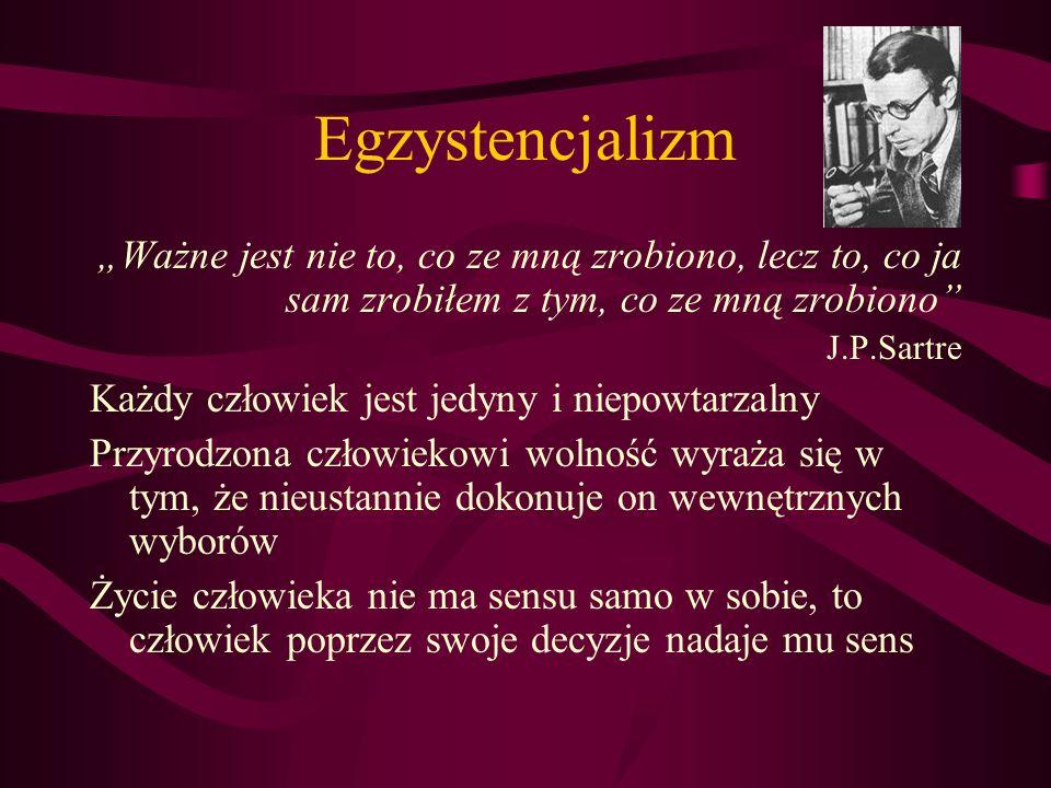 """Egzystencjalizm""""Ważne jest nie to, co ze mną zrobiono, lecz to, co ja sam zrobiłem z tym, co ze mną zrobiono"""