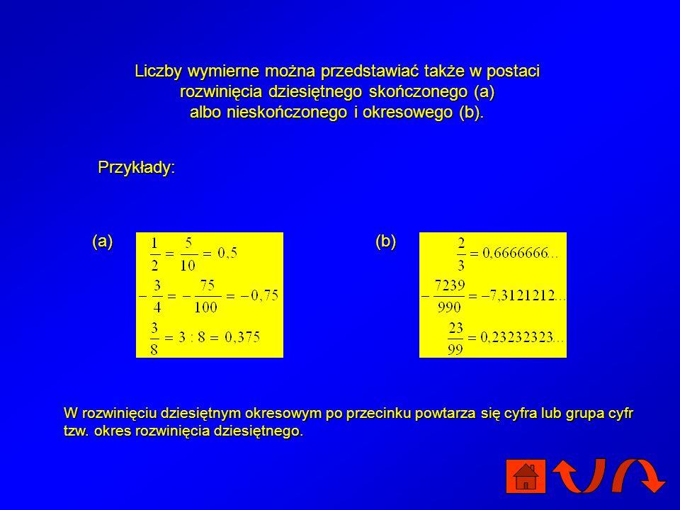 Liczby wymierne można przedstawiać także w postaci rozwinięcia dziesiętnego skończonego (a) albo nieskończonego i okresowego (b).