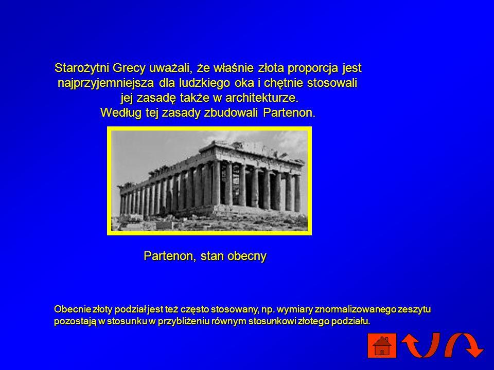 Starożytni Grecy uważali, że właśnie złota proporcja jest najprzyjemniejsza dla ludzkiego oka i chętnie stosowali jej zasadę także w architekturze. Według tej zasady zbudowali Partenon.