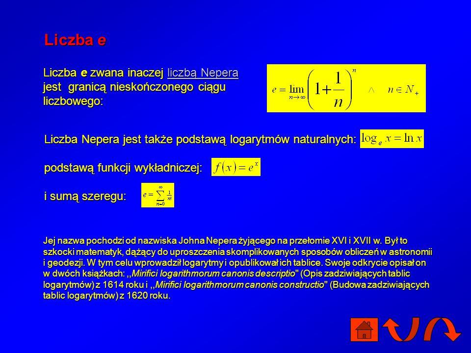 Liczba e Liczba e zwana inaczej liczbą Nepera jest granicą nieskończonego ciągu liczbowego: