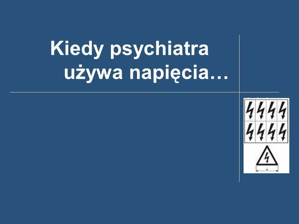 Kiedy psychiatra używa napięcia…