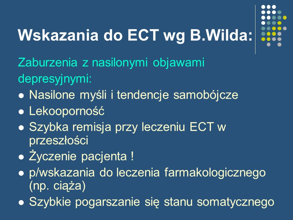 Wskazania do ECT wg B.Wilda: