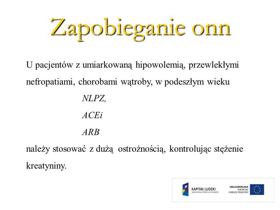 Zapobieganie onnU pacjentów z umiarkowaną hipowolemią, przewlekłymi nefropatiami, chorobami wątroby, w podeszłym wieku.
