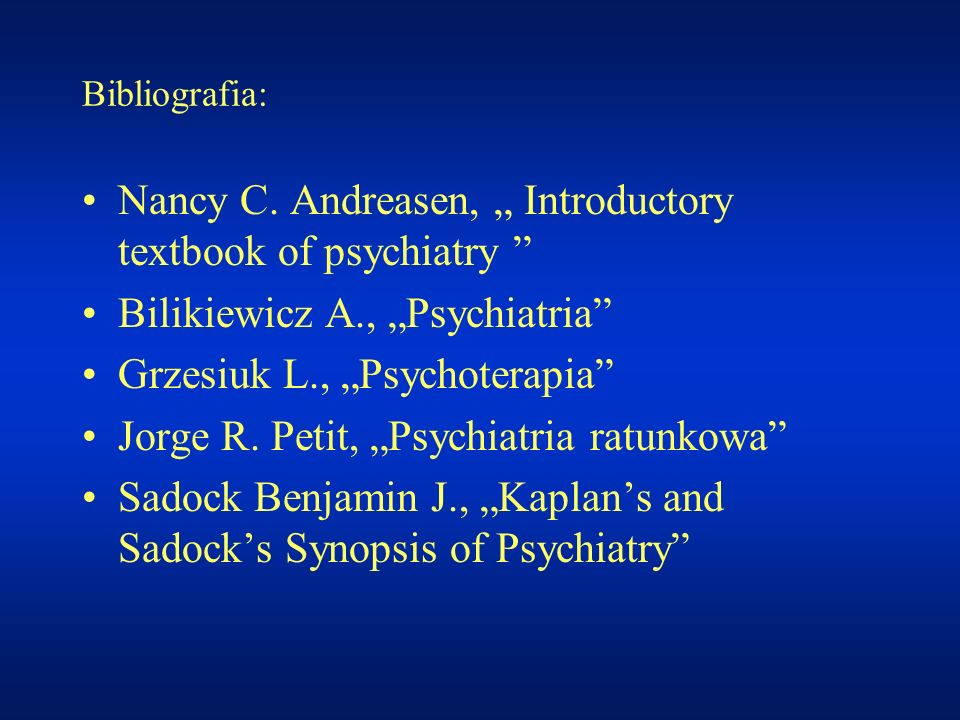 "Nancy C. Andreasen, "" Introductory textbook of psychiatry"