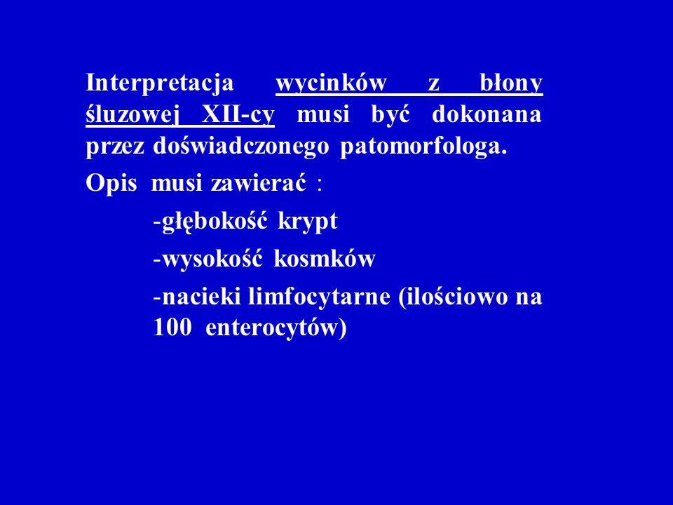 Interpretacja wycinków z błony śluzowej XII-cy musi być dokonana przez doświadczonego patomorfologa.