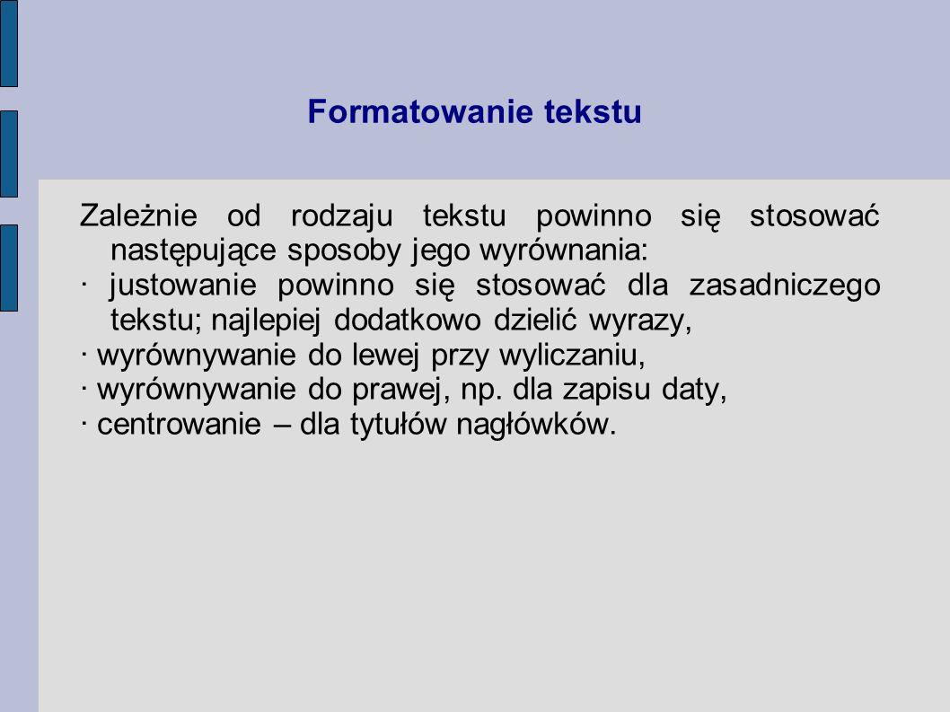 Formatowanie tekstu Zależnie od rodzaju tekstu powinno się stosować następujące sposoby jego wyrównania: