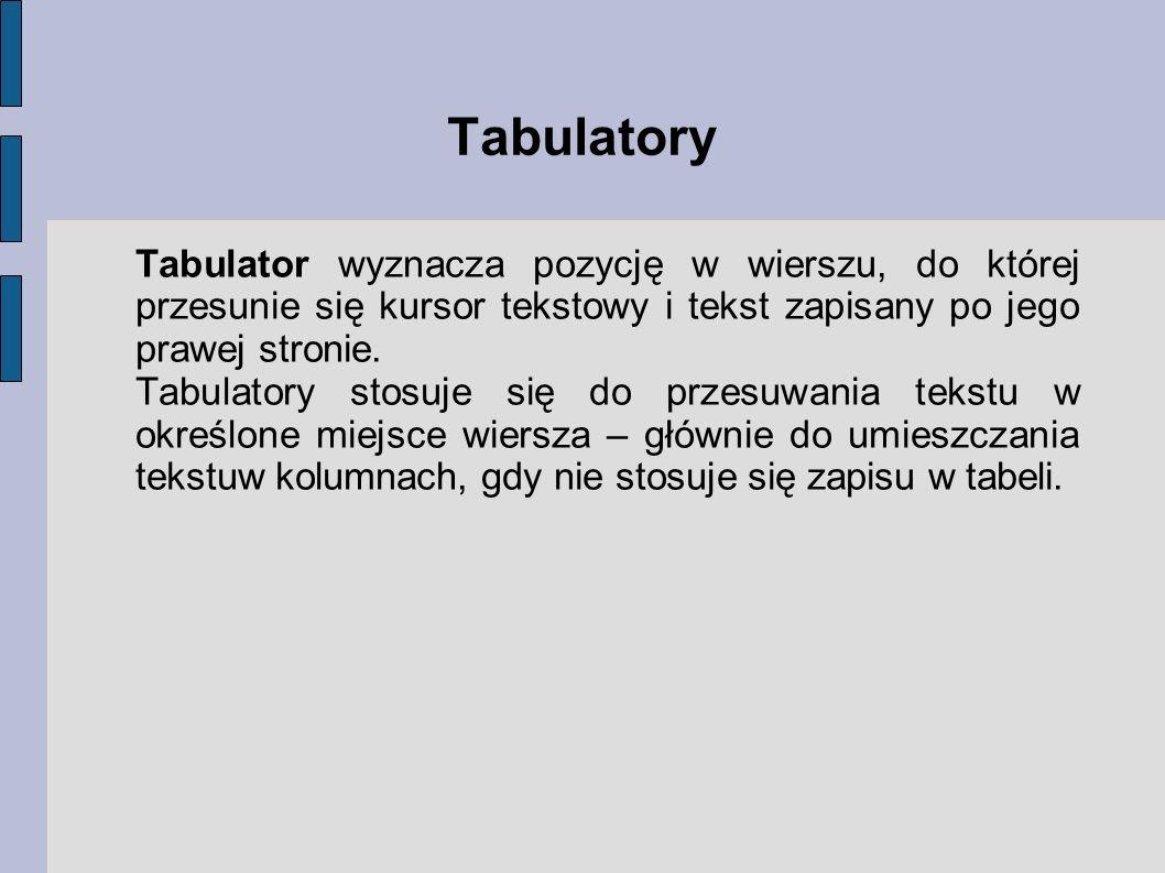 Tabulatory Tabulator wyznacza pozycję w wierszu, do której przesunie się kursor tekstowy i tekst zapisany po jego prawej stronie.