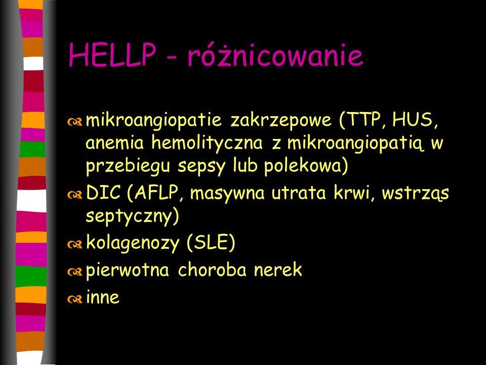HELLP - różnicowanie mikroangiopatie zakrzepowe (TTP, HUS, anemia hemolityczna z mikroangiopatią w przebiegu sepsy lub polekowa)