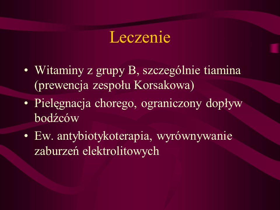 Leczenie Witaminy z grupy B, szczególnie tiamina (prewencja zespołu Korsakowa) Pielęgnacja chorego, ograniczony dopływ bodźców.