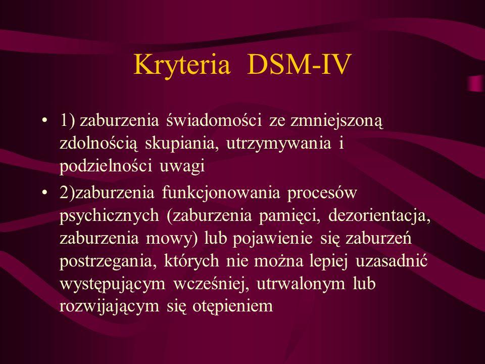 Kryteria DSM-IV 1) zaburzenia świadomości ze zmniejszoną zdolnością skupiania, utrzymywania i podzielności uwagi.