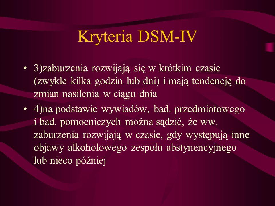 Kryteria DSM-IV3)zaburzenia rozwijają się w krótkim czasie (zwykle kilka godzin lub dni) i mają tendencję do zmian nasilenia w ciągu dnia.