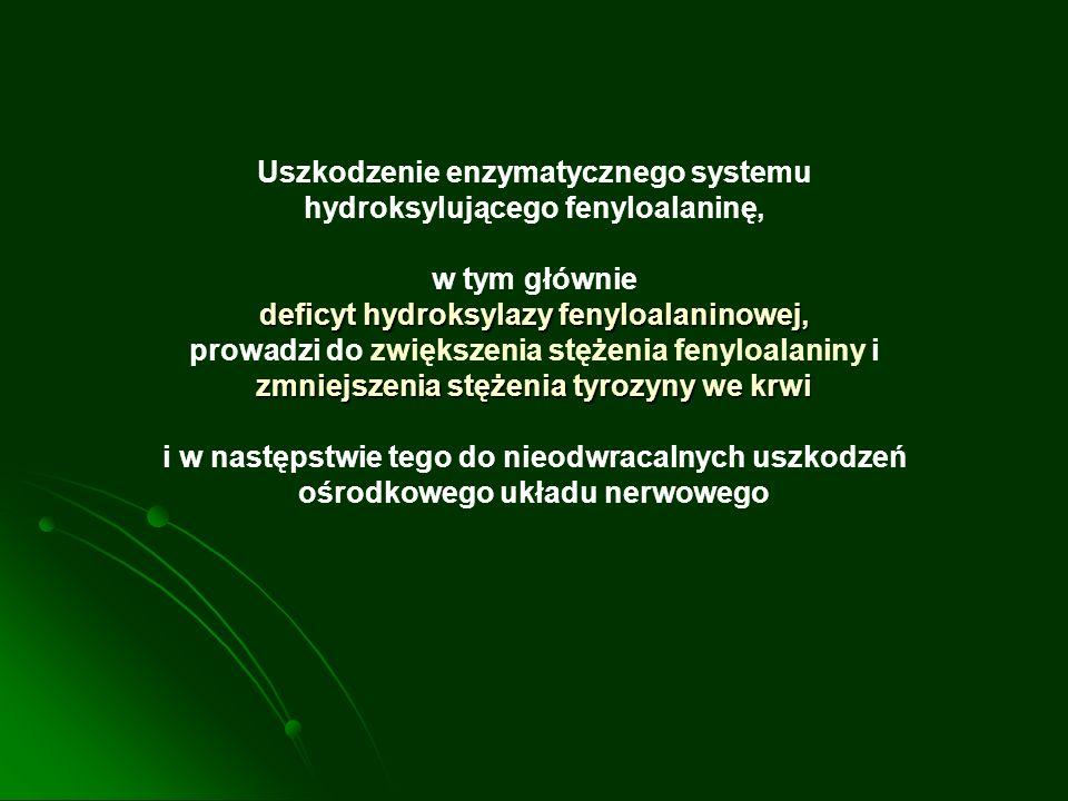 Uszkodzenie enzymatycznego systemu hydroksylującego fenyloalaninę,