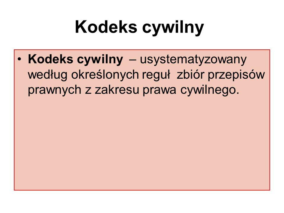 Kodeks cywilny Kodeks cywilny – usystematyzowany według określonych reguł zbiór przepisów prawnych z zakresu prawa cywilnego.