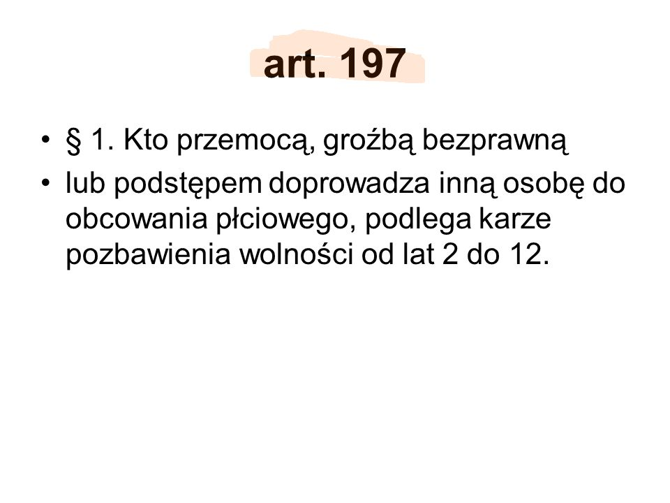 art. 197 § 1. Kto przemocą, groźbą bezprawną
