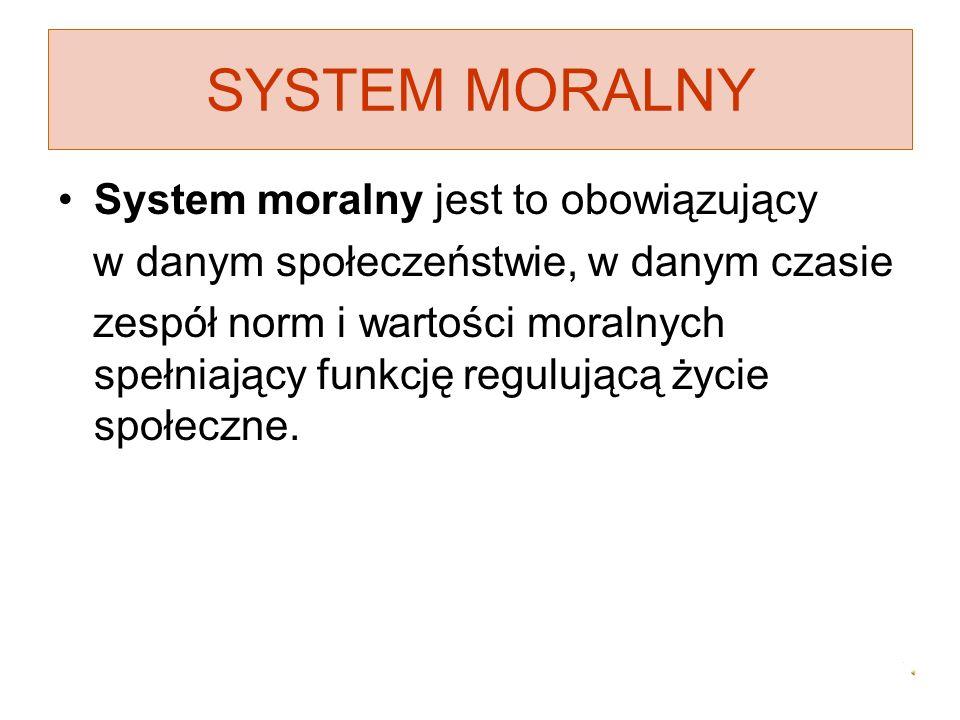 SYSTEM MORALNY System moralny jest to obowiązujący