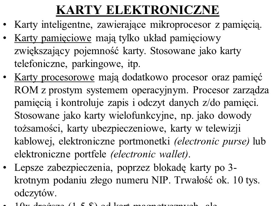 KARTY ELEKTRONICZNE Karty inteligentne, zawierające mikroprocesor z pamięcią.