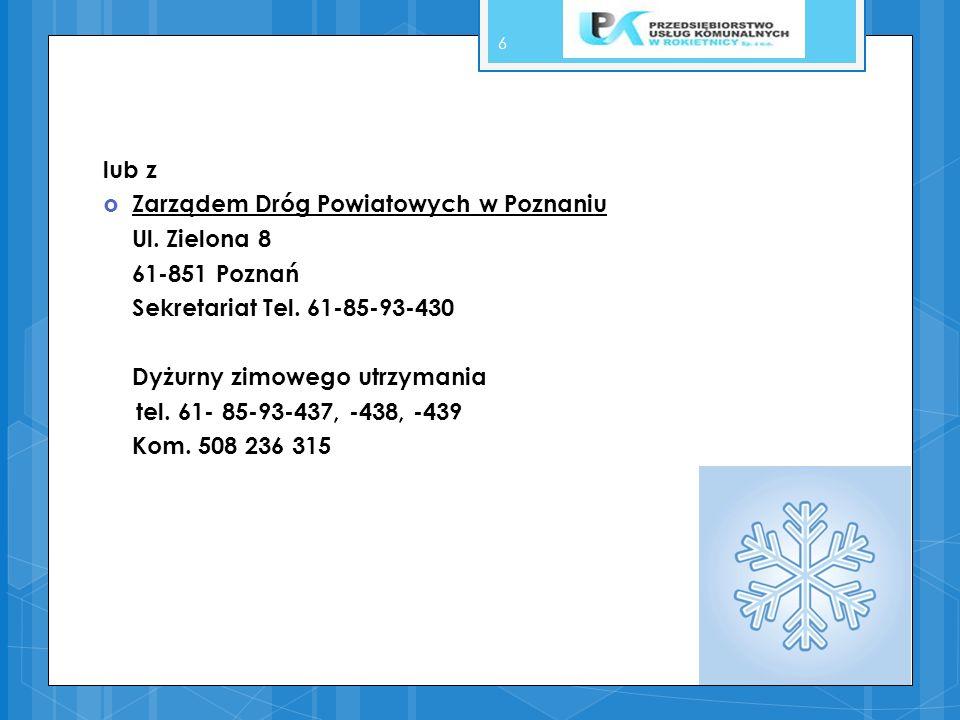 lub z Zarządem Dróg Powiatowych w Poznaniu. Ul. Zielona 8. 61-851 Poznań. Sekretariat Tel. 61-85-93-430.