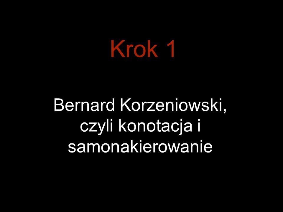 Bernard Korzeniowski, czyli konotacja i samonakierowanie