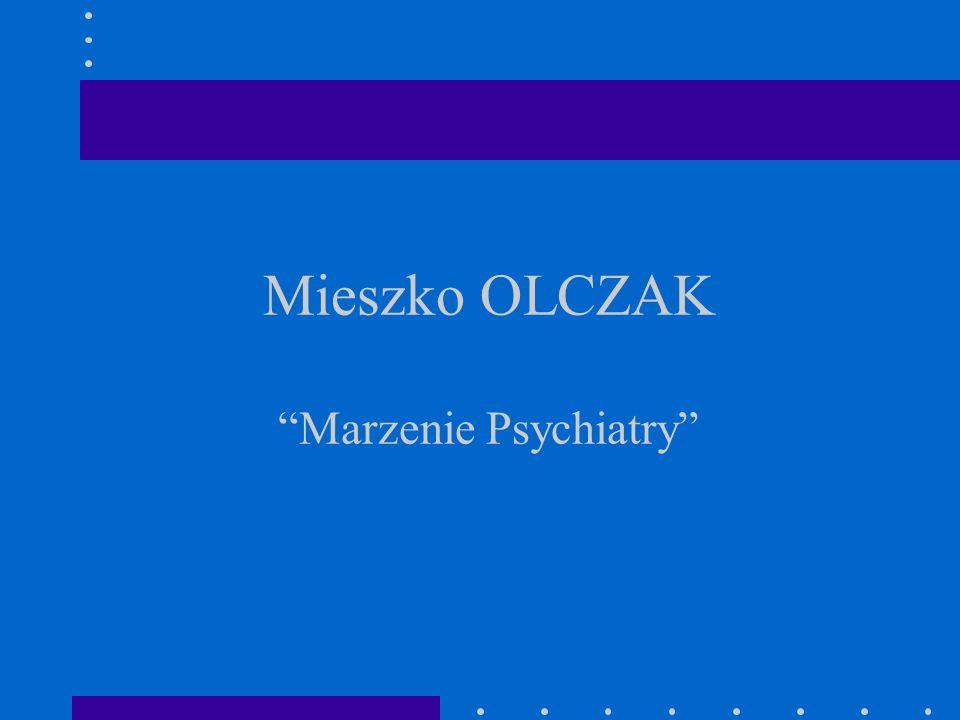 Mieszko OLCZAK Marzenie Psychiatry