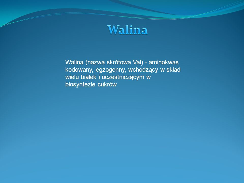 Walina Walina (nazwa skrótowa Val) - aminokwas kodowany, egzogenny, wchodzący w skład wielu białek i uczestniczącym w biosyntezie cukrów.