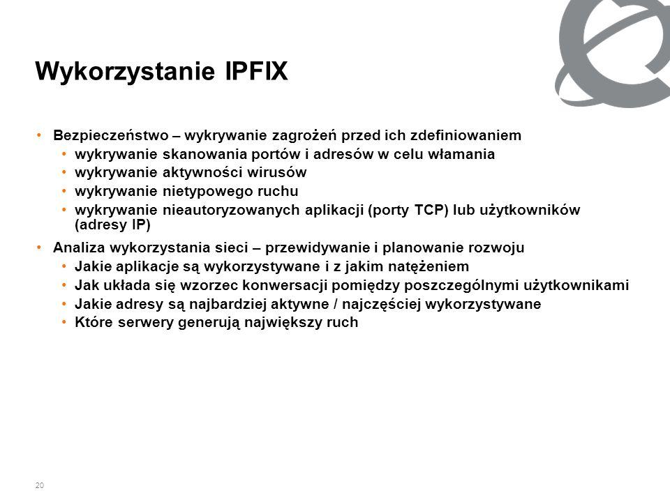 Wykorzystanie IPFIXBezpieczeństwo – wykrywanie zagrożeń przed ich zdefiniowaniem. wykrywanie skanowania portów i adresów w celu włamania.