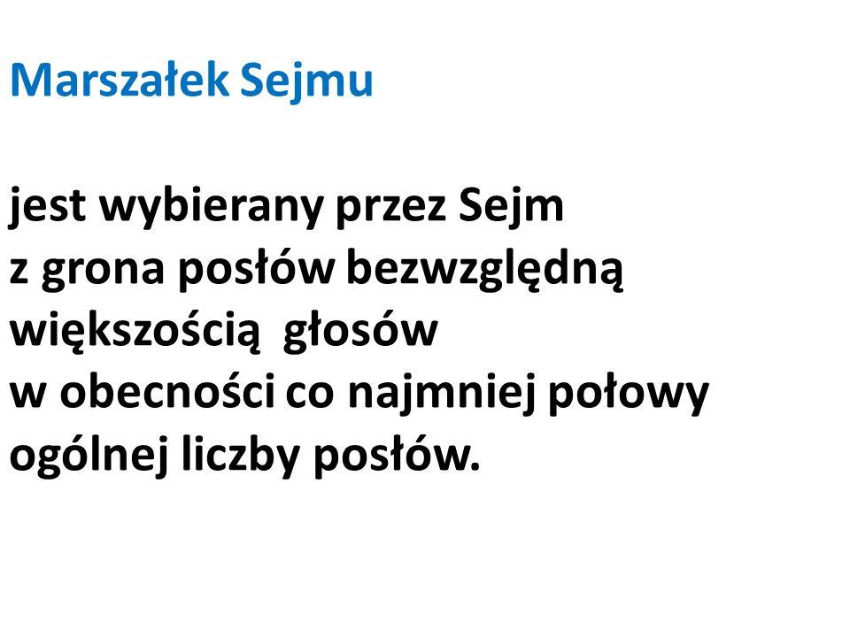 Marszałek Sejmu jest wybierany przez Sejm z grona posłów bezwzględną większością głosów w obecności co najmniej połowy ogólnej liczby posłów.