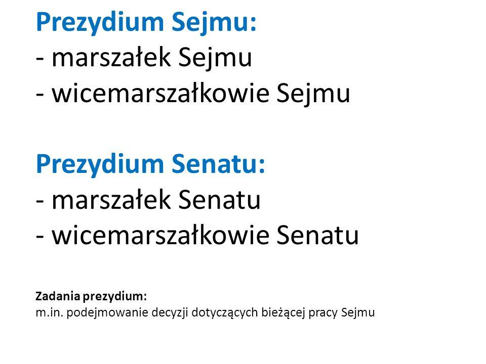 Prezydium Sejmu: - marszałek Sejmu - wicemarszałkowie Sejmu Prezydium Senatu: - marszałek Senatu - wicemarszałkowie Senatu Zadania prezydium: m.in.