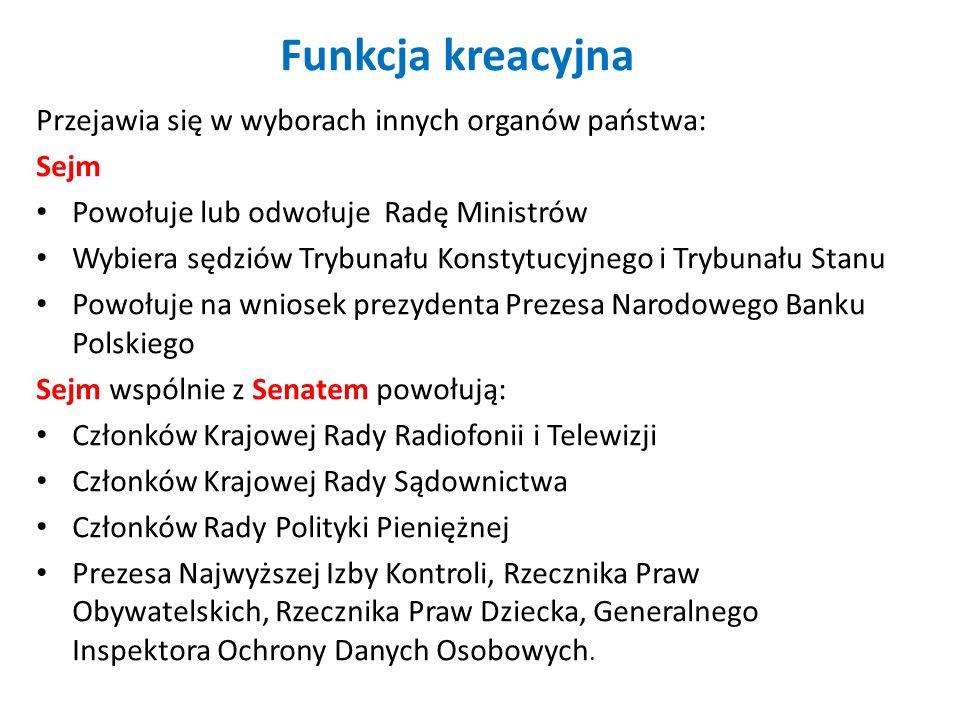 Funkcja kreacyjna Przejawia się w wyborach innych organów państwa: