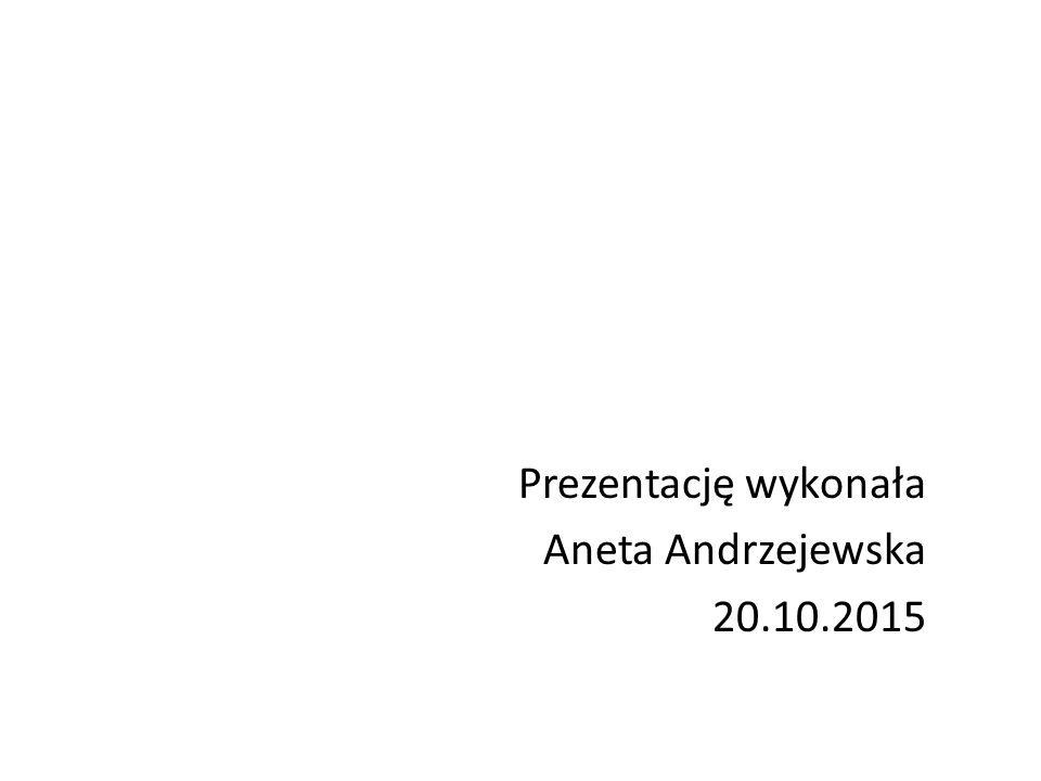 Prezentację wykonała Aneta Andrzejewska 20.10.2015