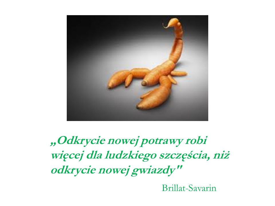 """""""Odkrycie nowej potrawy robi więcej dla ludzkiego szczęścia, niż odkrycie nowej gwiazdy"""