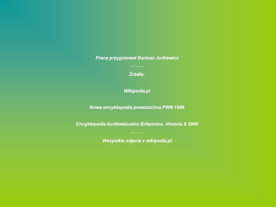 Pracę przygotował Bartosz Jurkiewicz - - - - - Źródła: