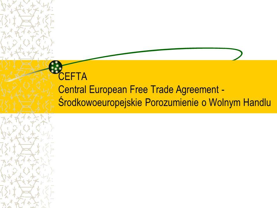CEFTA Central European Free Trade Agreement - Środkowoeuropejskie Porozumienie o Wolnym Handlu