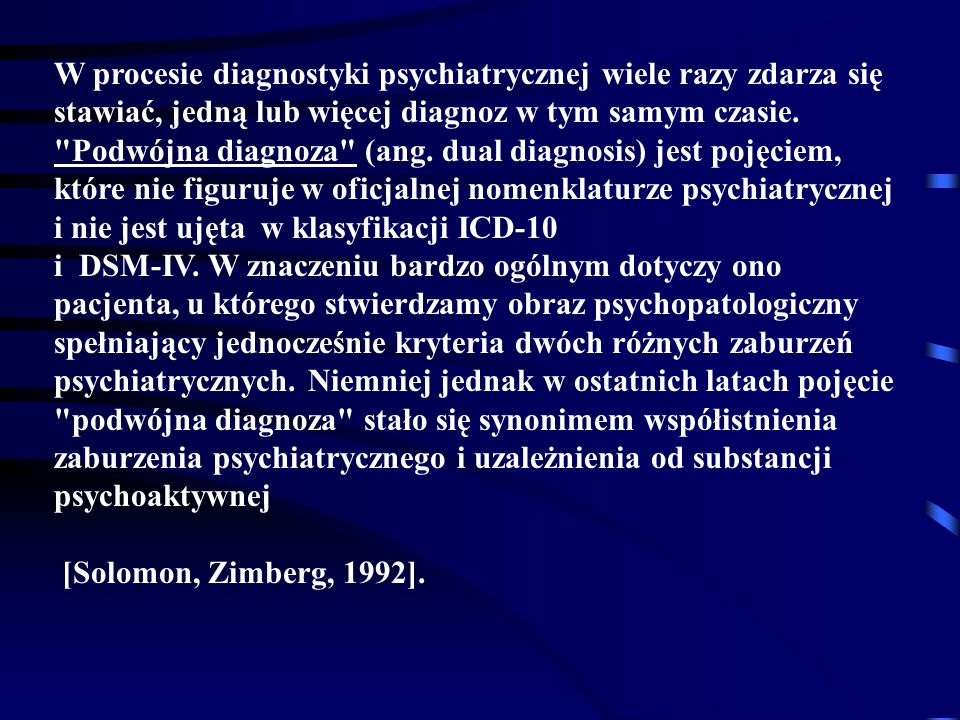 W procesie diagnostyki psychiatrycznej wiele razy zdarza się stawiać, jedną lub więcej diagnoz w tym samym czasie.