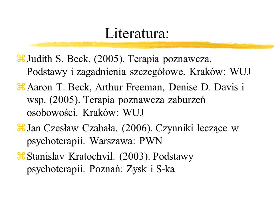 Literatura: Judith S. Beck. (2005). Terapia poznawcza. Podstawy i zagadnienia szczegółowe. Kraków: WUJ.