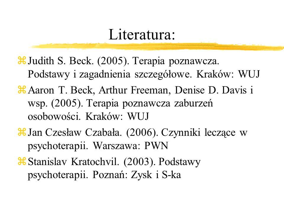 Literatura:Judith S. Beck. (2005). Terapia poznawcza. Podstawy i zagadnienia szczegółowe. Kraków: WUJ.